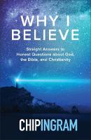 Why I Believe: Straight Answers to Honest Questions about God, the Bible, and Christianity (Hardback)