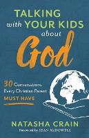 Talking with Your Kids about God: 30 Conversations Every Christian Parent Must Have (Paperback)