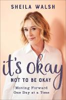 It's Okay Not to Be Okay: Moving Forward One Day at a Time (Hardback)