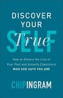 Discover Your True Self: How to Silence the Lies of Your Past and Actually Experience Who God Says You Are (Hardback)