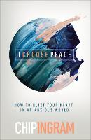 I Choose Peace: How to Quiet Your Heart in an Anxious World (Hardback)