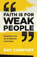 Faith Is for Weak People: Responding to the Top 20 Objections to the Gospel (Paperback)