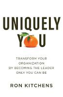 Uniquely You: Transform Your Organization by Becoming the Leader Only You Can Be (Paperback)
