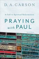 Praying with Paul: A Call to Spiritual Reformation (Paperback)