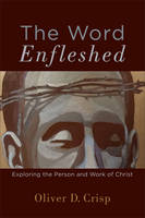 The Word Enfleshed: Exploring the Person and Work of Christ (Paperback)