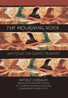 The Mourning Voice: An Essay on Greek Tragedy - Cornell Studies in Classical Philology (Hardback)