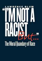 I'm Not a Racist, But . .: The Moral Quandary of Race (Hardback)