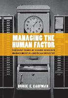 Managing the Human Factor: The Early Years of Human Resource Management in American Industry (Hardback)