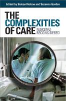 The Complexities of Care: Nursing Reconsidered - The Culture and Politics of Health Care Work (Hardback)