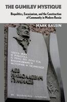 The Gumilev Mystique: Biopolitics, Eurasianism, and the Construction of Community in Modern Russia - Culture and Society after Socialism (Hardback)