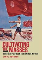 Cultivating the Masses: Modern State Practices and Soviet Socialism, 1914-1939 (Hardback)