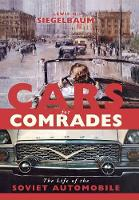 Cars for Comrades: The Life of the Soviet Automobile (Hardback)