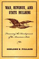 War, Revenue, and State Building: Financing the Development of the American State (Hardback)