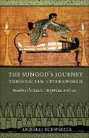 The Sungod's Journey through the Netherworld: Reading the Ancient Egyptian Amduat (Hardback)