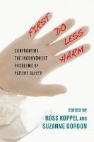 First, Do Less Harm: Confronting the Inconvenient Problems of Patient Safety - The Culture and Politics of Health Care Work (Hardback)