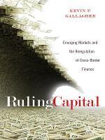Ruling Capital: Emerging Markets and the Reregulation of Cross-Border Finance - Cornell Studies in Money (Hardback)
