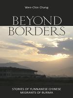 Beyond Borders: Stories of Yunnanese Chinese Migrants of Burma (Hardback)