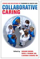 Collaborative Caring: Stories and Reflections on Teamwork in Health Care - The Culture and Politics of Health Care Work (Hardback)