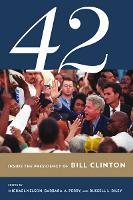42: Inside the Presidency of Bill Clinton - Miller Center of Public Affairs Books (Hardback)