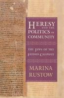 Heresy and the Politics of Community: The Jews of the Fatimid Caliphate - Conjunctions of Religion and Power in the Medieval Past (Paperback)
