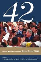 42: Inside the Presidency of Bill Clinton - Miller Center of Public Affairs Books (Paperback)