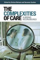 The Complexities of Care: Nursing Reconsidered - The Culture and Politics of Health Care Work (Paperback)
