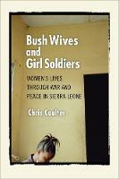 Bush Wives and Girl Soldiers: Women's Lives through War and Peace in Sierra Leone (Paperback)