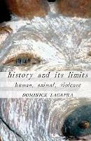 History and Its Limits: Human, Animal, Violence (Paperback)