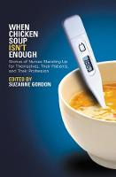 When Chicken Soup Isn't Enough: Stories of Nurses Standing Up for Themselves, Their Patients, and Their Profession - The Culture and Politics of Health Care Work (Paperback)