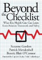 Beyond the Checklist: What Else Health Care Can Learn from Aviation Teamwork and Safety - The Culture and Politics of Health Care Work (Paperback)