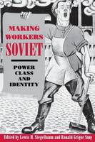 Making Workers Soviet: Power, Class, and Identity (Paperback)
