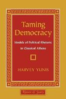 Taming Democracy: Models of Political Rhetoric in Classical Athens - Rhetoric and Society (Paperback)