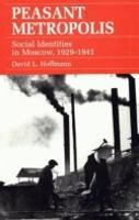 Peasant Metropolis: Social Identities in Moscow, 1929-1941 (Paperback)