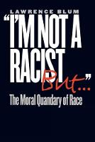 I'm Not a Racist, But . .: The Moral Quandary of Race (Paperback)