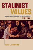 Stalinist Values: The Cultural Norms of Soviet Modernity, 1917-1941 (Paperback)