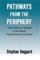Pathways from the Periphery: The Politics of Growth in the Newly Industrializing Countries - Cornell Studies in Political Economy (Paperback)