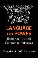 Language and Power: Exploring Political Cultures in Indonesia - The Wilder House Series in Politics, History and Culture (Paperback)