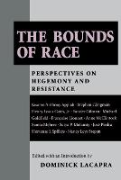 The Bounds of Race: Perspectives on Hegemony and Resistance (Paperback)