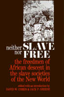 Neither Slave nor Free: The Freedman of African Descent in the Slave Societies of the New World - The Johns Hopkins Symposia in Comparative History (Paperback)