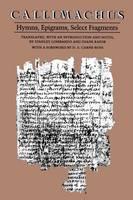 Callimachus: Hymns, Epigrams, Select Fragments (Paperback)