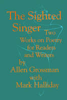 The Sighted Singer: Two Works on Poetry for Readers and Writers (Paperback)
