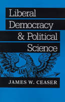 Liberal Democracy and Political Science - The Johns Hopkins Series in Constitutional Thought (Paperback)