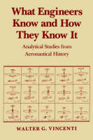 What Engineers Know and How They Know It: Analytical Studies from Aeronautical History - Johns Hopkins Studies in the History of Technology (Paperback)