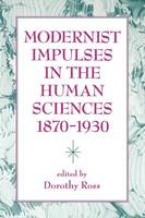 Modernist Impulses in the Human Sciences, 1870-1930 (Paperback)