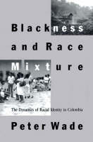 Blackness and Race Mixture: The Dynamics of Racial Identity in Colombia - Johns Hopkins Studies in Atlantic History and Culture (Paperback)