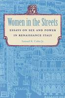 Women in the Streets: Essays on Sex and Power in Renaissance Italy (Paperback)