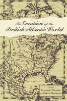 The Creation of the British Atlantic World - Anglo-America in the Transatlantic World (Hardback)