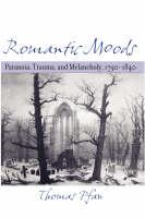 Romantic Moods: Paranoia, Trauma, and Melancholy, 1790-1840 (Hardback)
