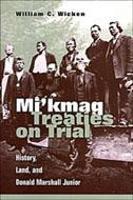 Mi'kmaq Treaties on Trial: History, Land, and Donald Marshall Junior (Hardback)
