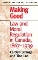 Making Good: Law and Moral Regulation in Canada, 1867-1939. - Themes in Canadian History (Hardback)
